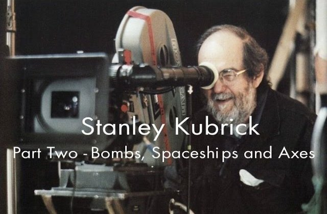 Stanley Kubrick | Part 2 | Bombs, Spaceships and Axes