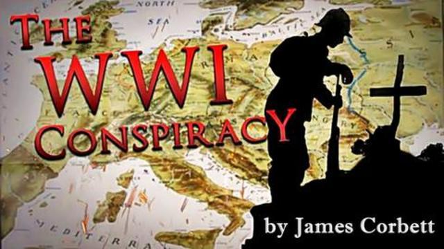 The WWI Conspiracy | James Corbett