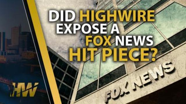 Did Highwire Expose a Fox News Hit Piece? | The Highwire