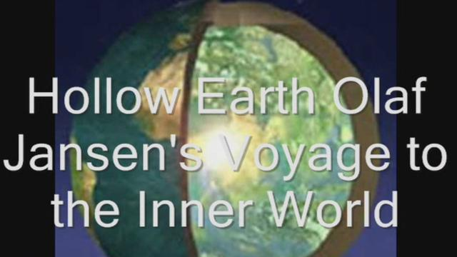 Hollow Earth Olaf Jansen's Voyage to the Inner World   Part One