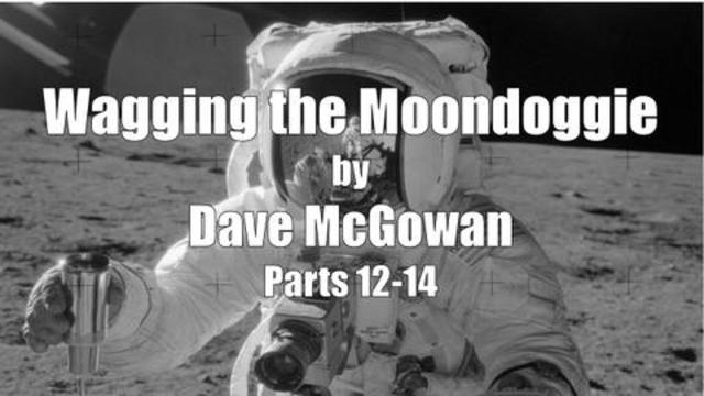 Wagging the Moondoggie: Parts 12-14 | Dave McGowan