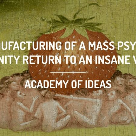 The Manufacturing of a Mass Psychosis - Can Sanity Return to an Insane World? | Academy of Ideas