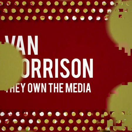 They Own The Media | Van Morrison