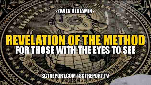 Revelation of The Method: For Those With Eyes To See - Owen Benjamin | SGT Report